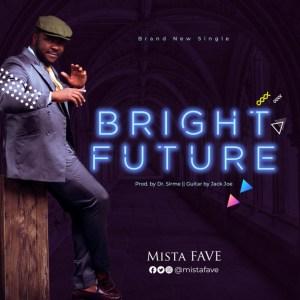 Mista Fave - Bright Future